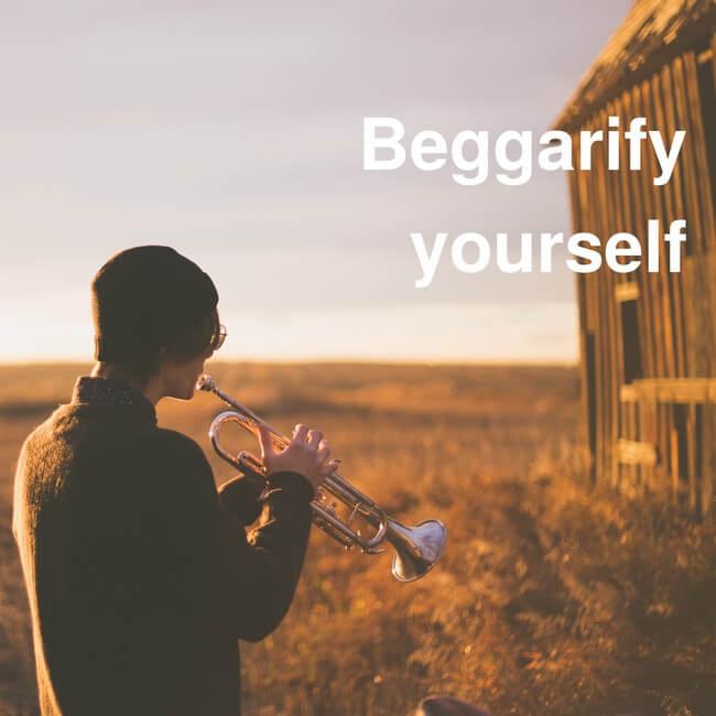 Beggarify yourself